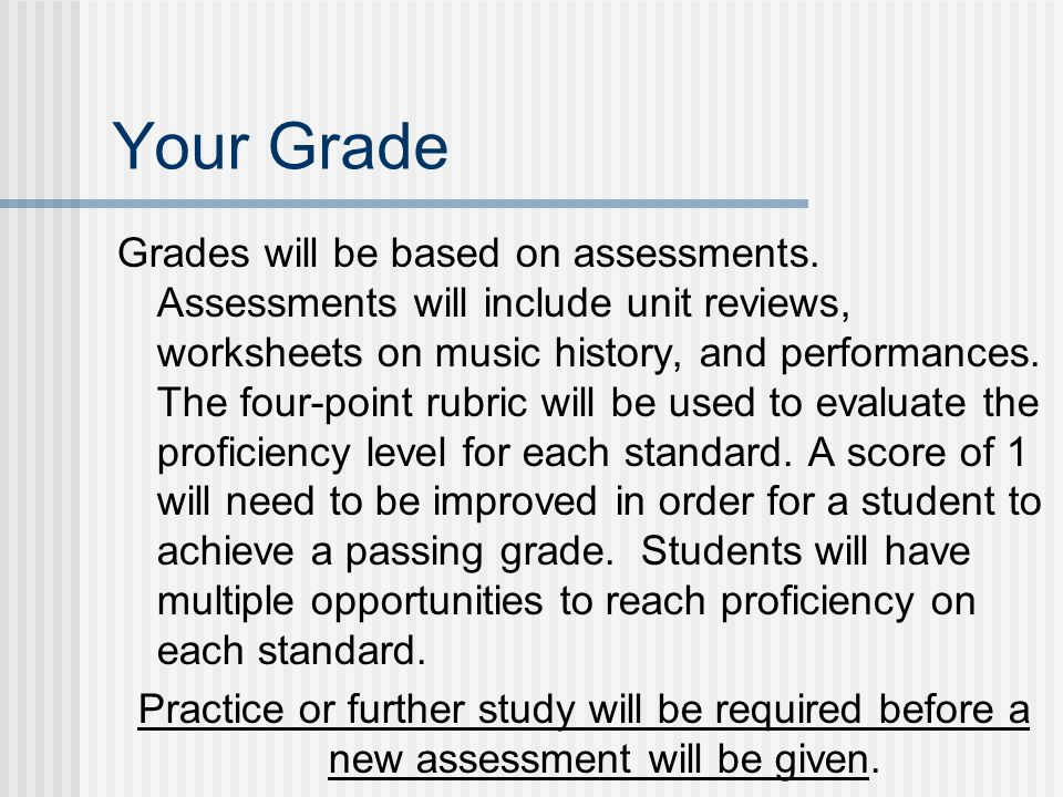 Your Grade Grades will be based on assessments.