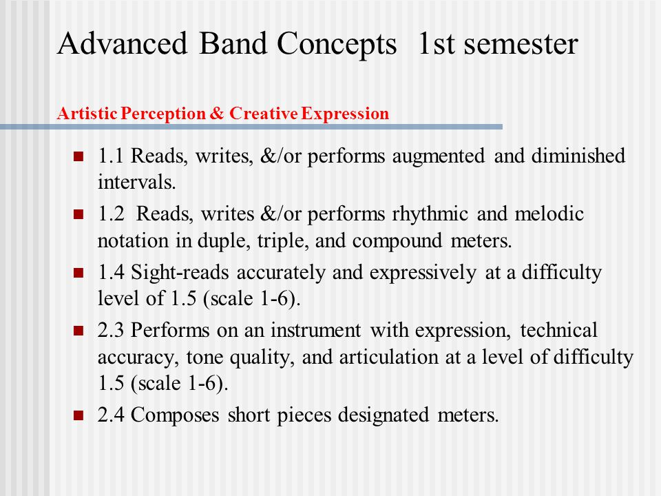 Advanced Band Concepts 1st semester Artistic Perception & Creative Expression 1.1 Reads, writes, &/or performs augmented and diminished intervals.