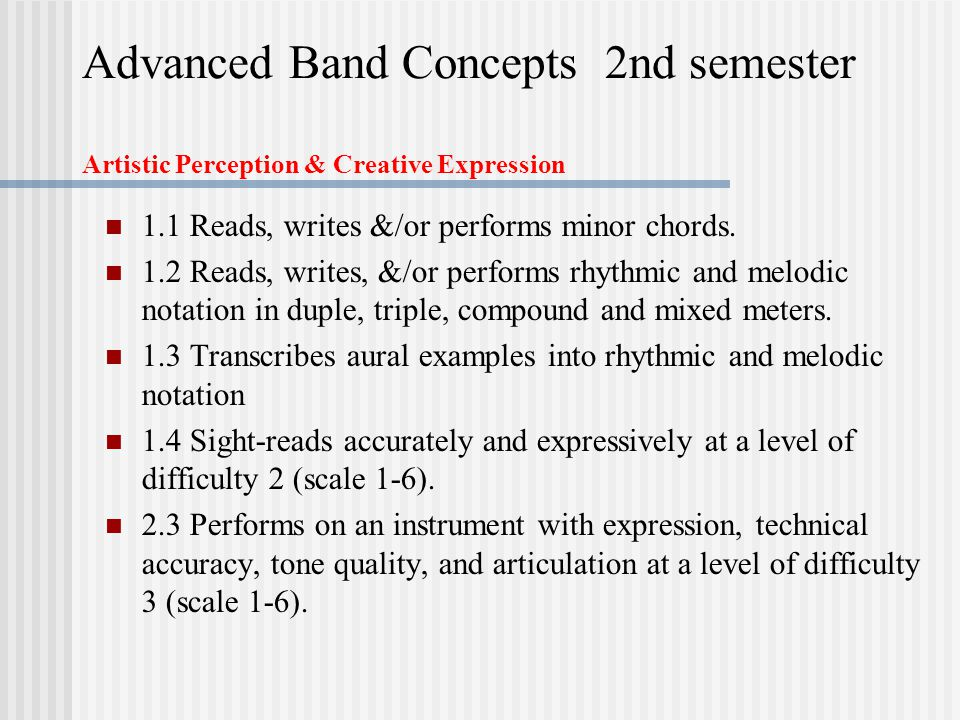 Advanced Band Concepts 2nd semester Artistic Perception & Creative Expression 1.1 Reads, writes &/or performs minor chords.
