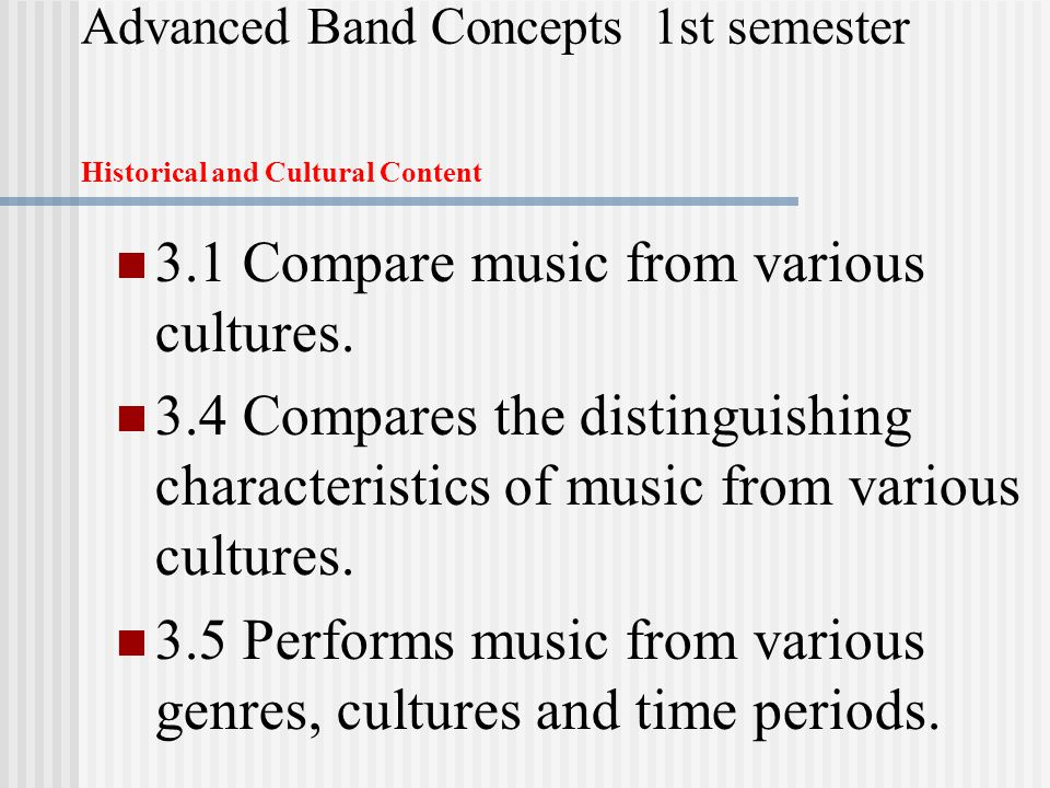 Advanced Band Concepts 1st semester Historical and Cultural Content 3.1 Compare music from various cultures.