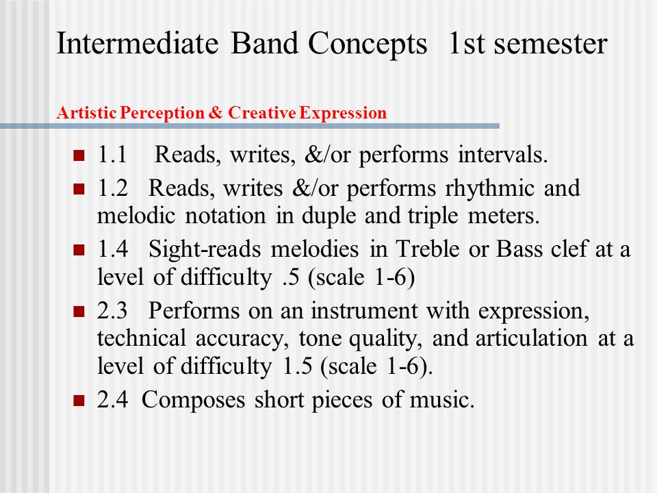 Intermediate Band Concepts 1st semester Artistic Perception & Creative Expression 1.1 Reads, writes, &/or performs intervals.