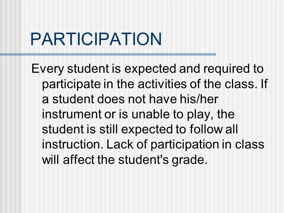 PARTICIPATION Every student is expected and required to participate in the activities of the class.