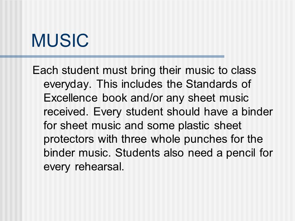 MUSIC Each student must bring their music to class everyday.