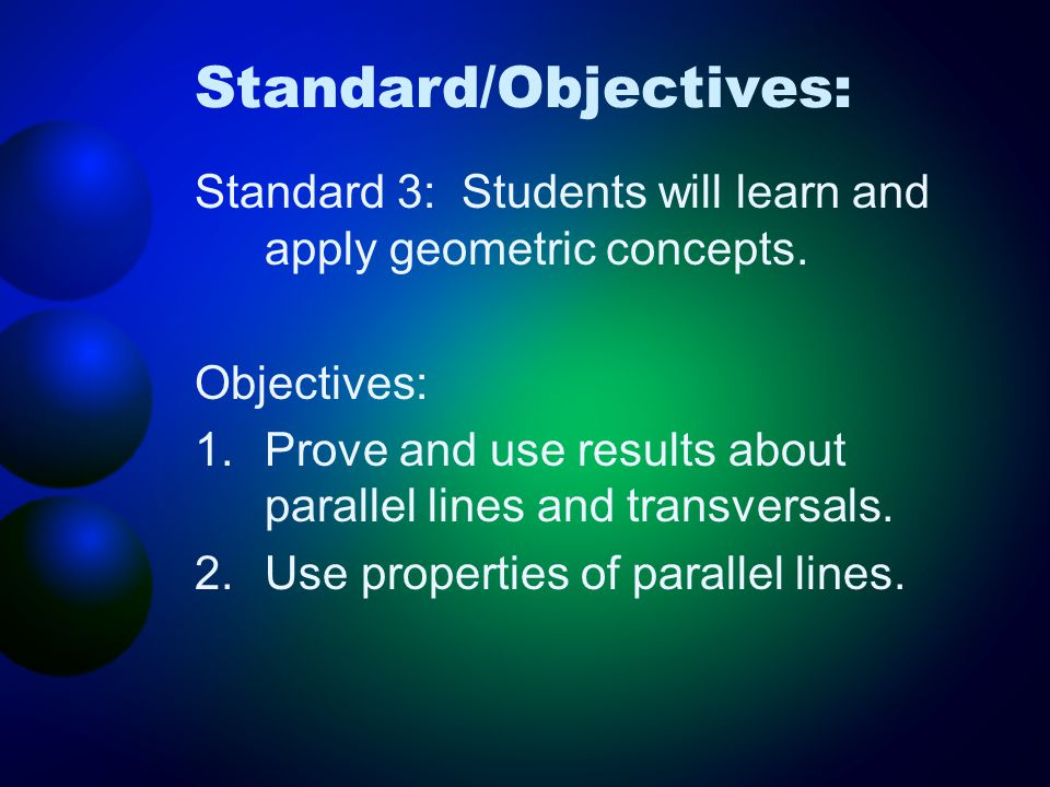 Standard/Objectives: Standard 3: Students will learn and apply geometric concepts. Objectives: 1.Prove and use results about parallel lines and transv