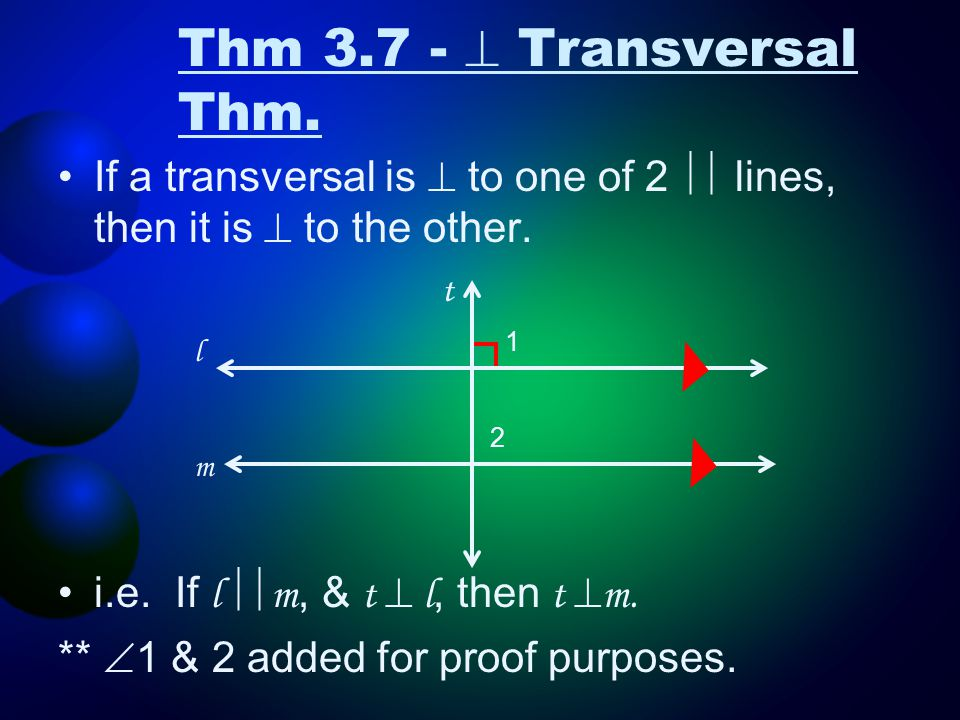 If a transversal is  to one of 2  lines, then it is  to the other. i.e. If l  m, & t  l, then t  m. **  1 & 2 added for proof purposes. 1 2 T
