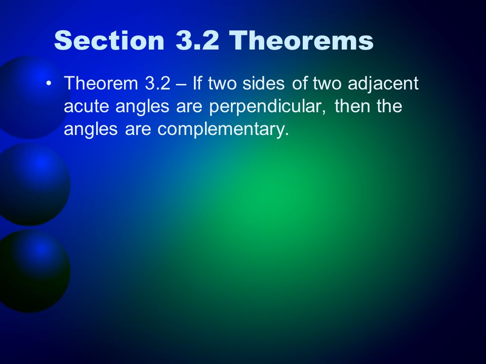 Section 3.2 Theorems Theorem 3.2 – If two sides of two adjacent acute angles are perpendicular, then the angles are complementary.