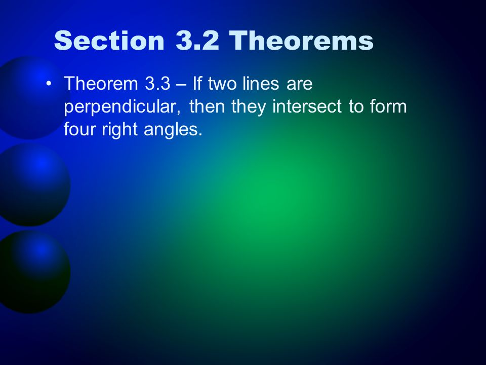 Section 3.2 Theorems Theorem 3.3 – If two lines are perpendicular, then they intersect to form four right angles.