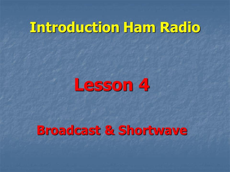 Introduction Ham Radio Lesson 4 Broadcast & Shortwave