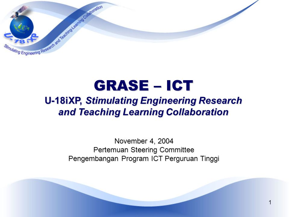 1 GRASE – ICT U-18iXP, Stimulating Engineering Research and Teaching Learning Collaboration November 4, 2004 Pertemuan Steering Committee Pengembangan Program ICT Perguruan Tinggi