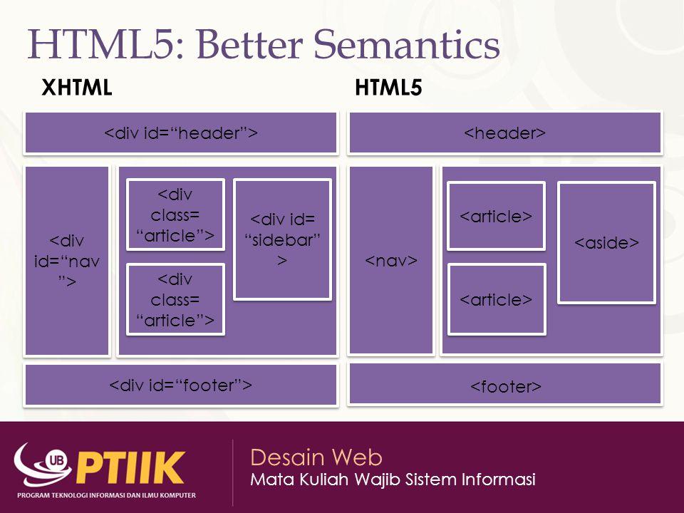 Desain Web Mata Kuliah Wajib Sistem Informasi HTML5: Better Semantics XHTMLHTML5