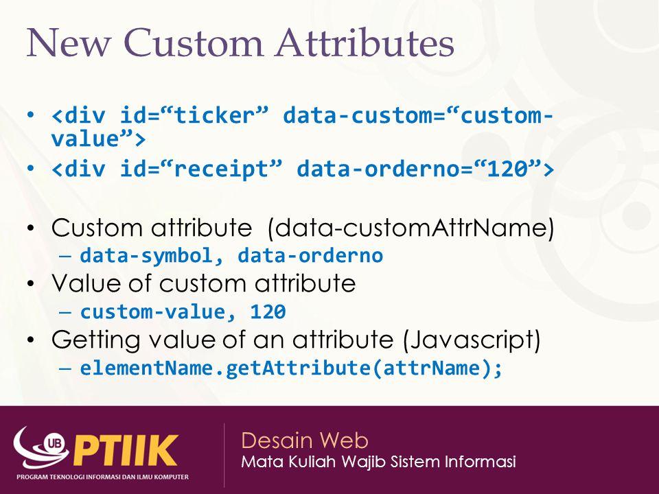 Desain Web Mata Kuliah Wajib Sistem Informasi New Custom Attributes Custom attribute (data-customAttrName) – data-symbol, data-orderno Value of custom