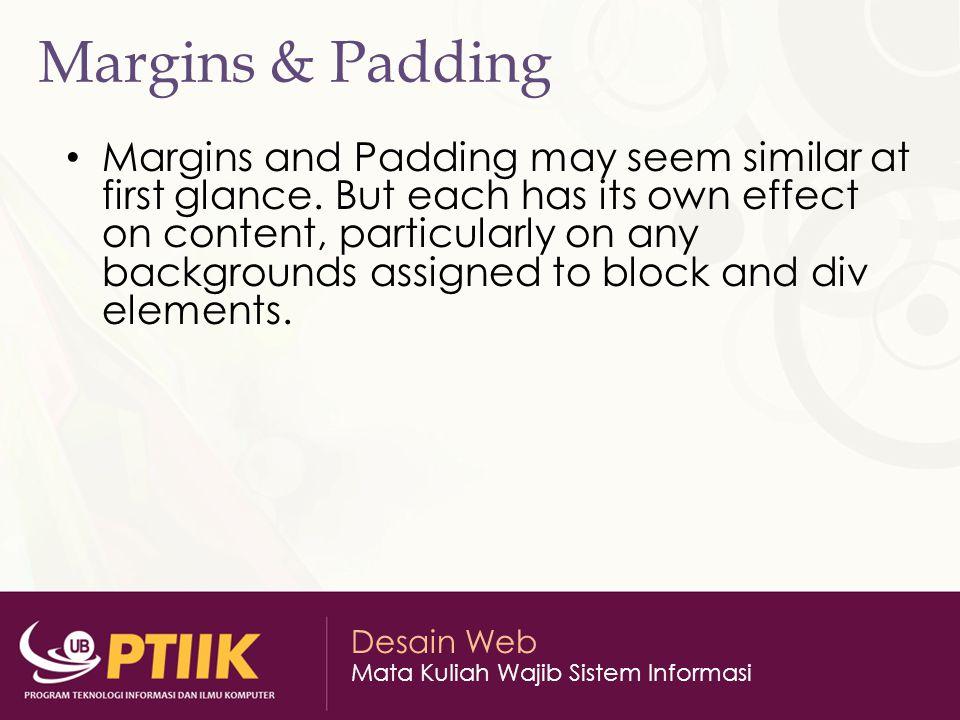 Desain Web Mata Kuliah Wajib Sistem Informasi Margins & Padding Margins and Padding may seem similar at first glance. But each has its own effect on c