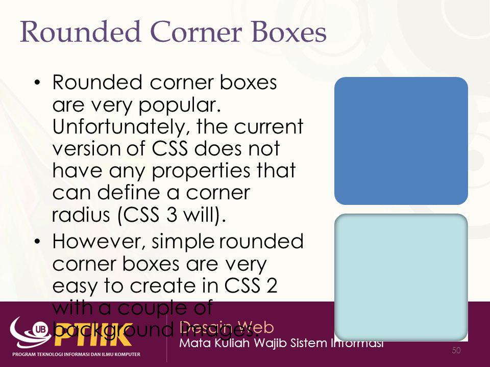 Desain Web Mata Kuliah Wajib Sistem Informasi 50 Rounded Corner Boxes Rounded corner boxes are very popular. Unfortunately, the current version of CSS