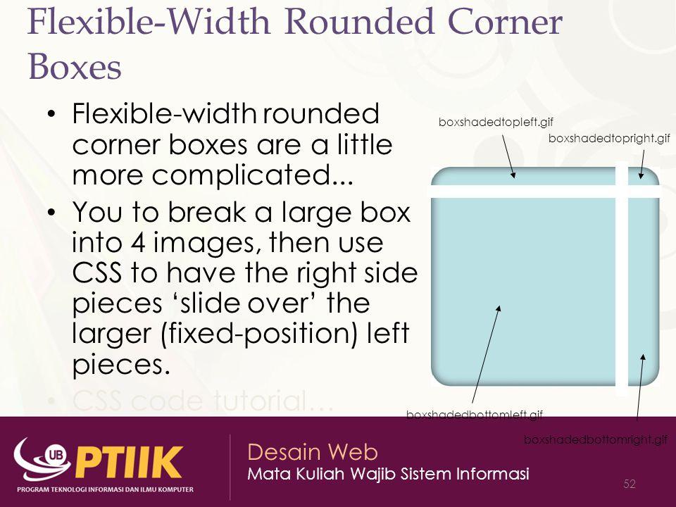 Desain Web Mata Kuliah Wajib Sistem Informasi 52 Flexible-Width Rounded Corner Boxes Flexible-width rounded corner boxes are a little more complicated