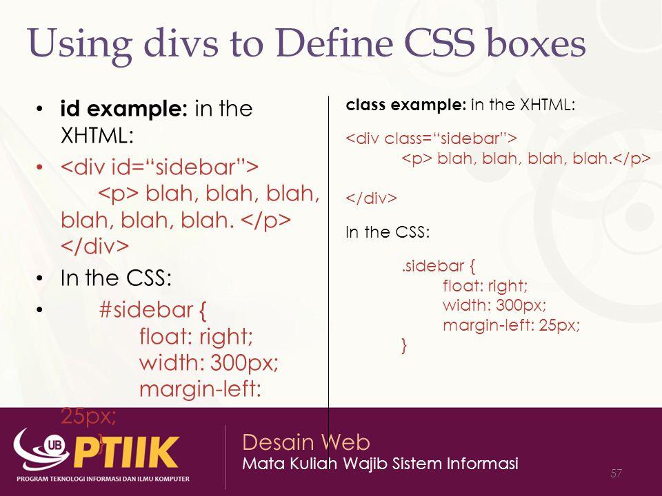 Desain Web Mata Kuliah Wajib Sistem Informasi 57 Using divs to Define CSS boxes id example: in the XHTML: blah, blah, blah, blah, blah, blah. In the C