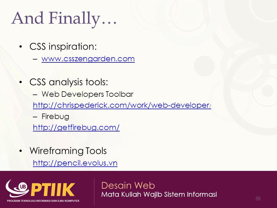 Desain Web Mata Kuliah Wajib Sistem Informasi 58 And Finally… CSS inspiration: – www.csszengarden.com www.csszengarden.com CSS analysis tools: – Web D