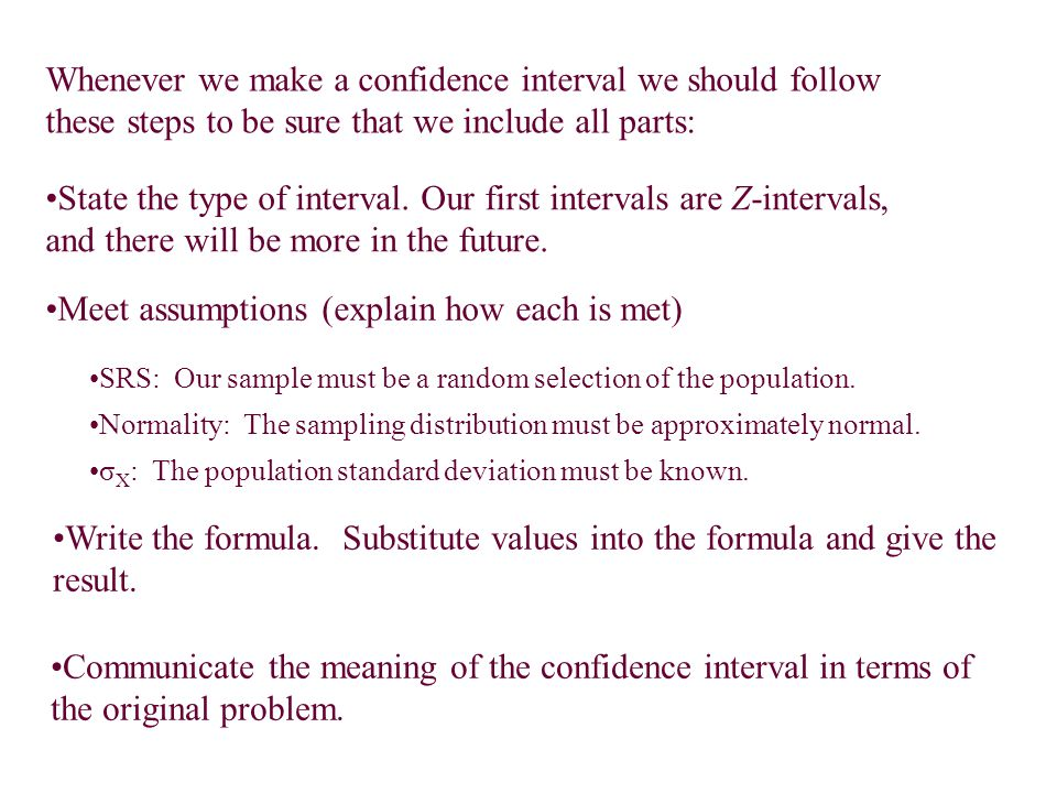 Whenever we make a confidence interval we should follow these steps to be sure that we include all parts: State the type of interval.