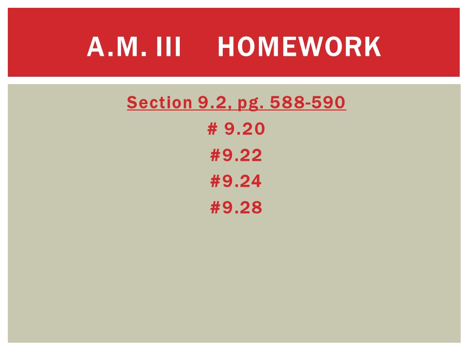 Section 9.2, pg. 588-590 # 9.20 #9.22 #9.24 #9.28 A.M. III HOMEWORK