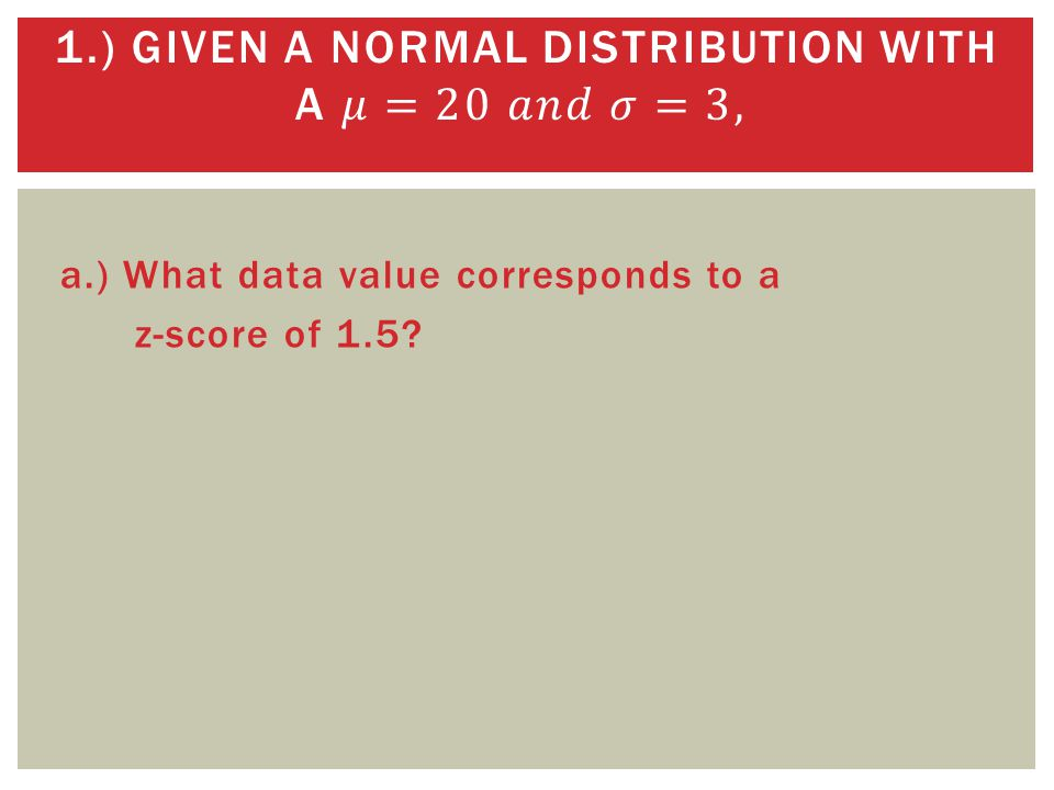 a.) What data value corresponds to a z-score of 1.5