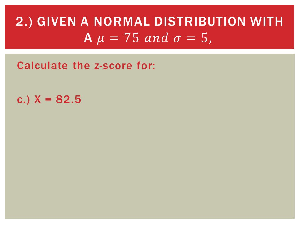 Calculate the z-score for: c.) X = 82.5