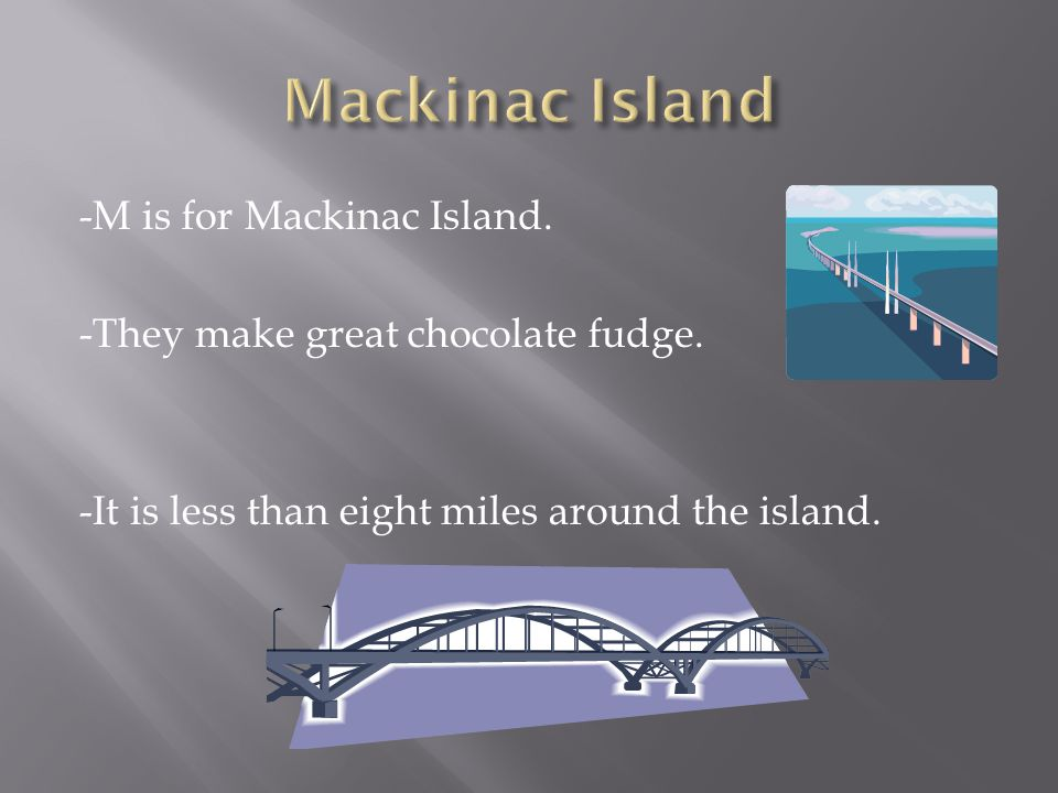 -M is for Mackinac Island. -They make great chocolate fudge.