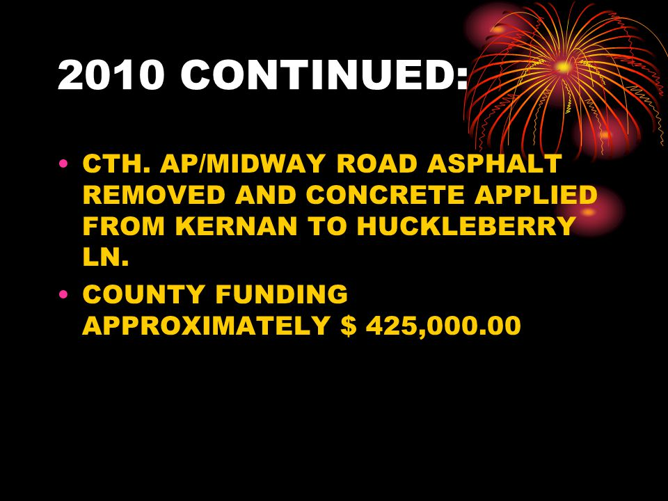 2010 CONTINUED: CTH. AP/MIDWAY ROAD ASPHALT REMOVED AND CONCRETE APPLIED FROM KERNAN TO HUCKLEBERRY LN. COUNTY FUNDING APPROXIMATELY $ 425,000.00