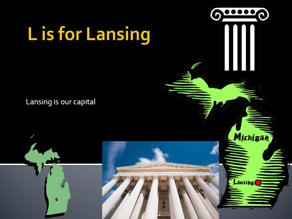 Lansing is our capital