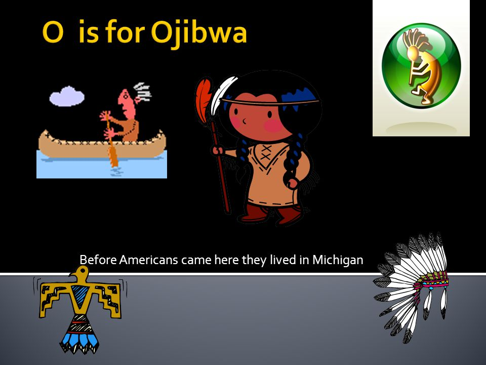 Before Americans came here they lived in Michigan