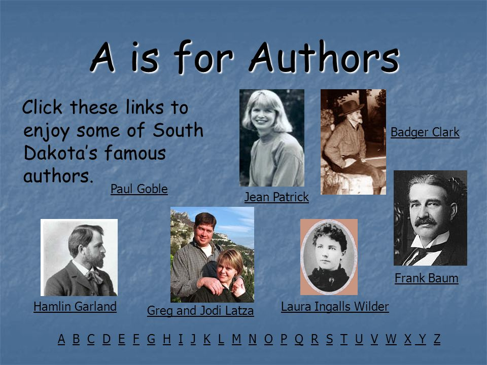 A is for Authors Click these links to enjoy some of South Dakota's famous authors.