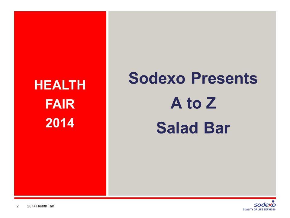 Sodexo Presents A to Z Salad Bar HEALTH FAIR 2014 22014 Health Fair