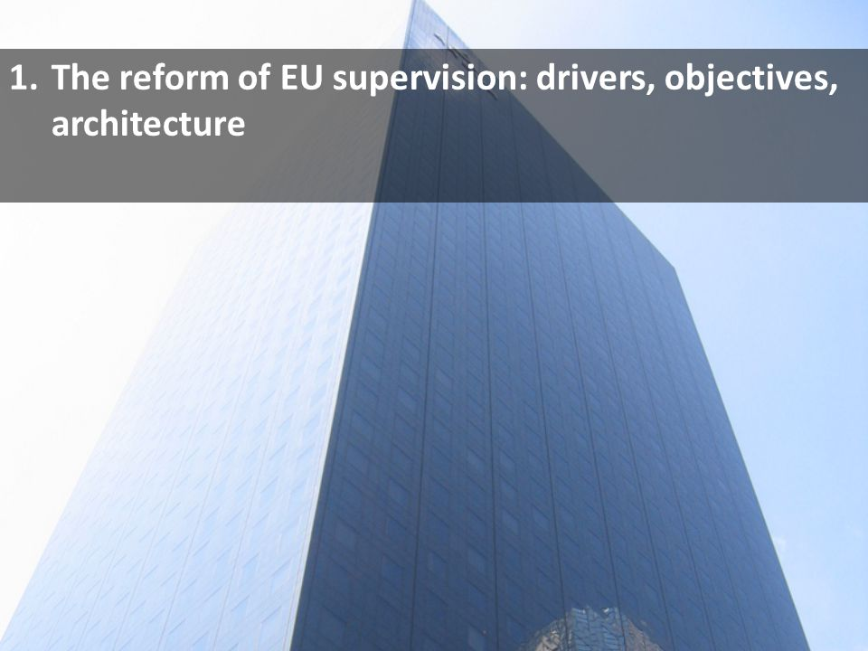 1.The reform of EU supervision: drivers, objectives, architecture