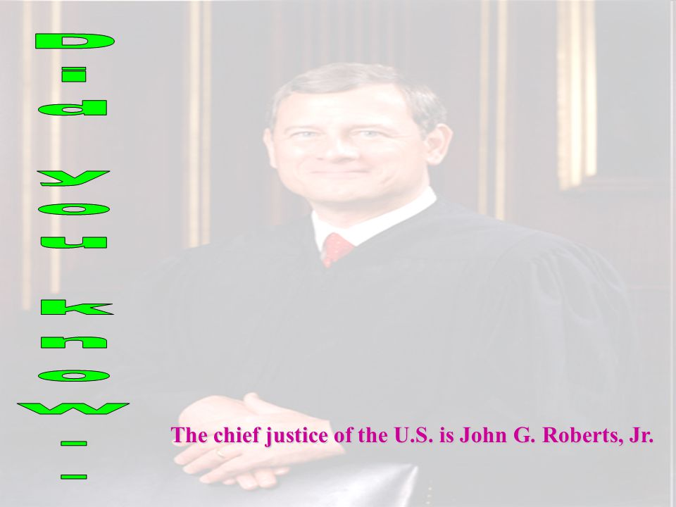 The chief justice of the U.S. is John G. Roberts, Jr.
