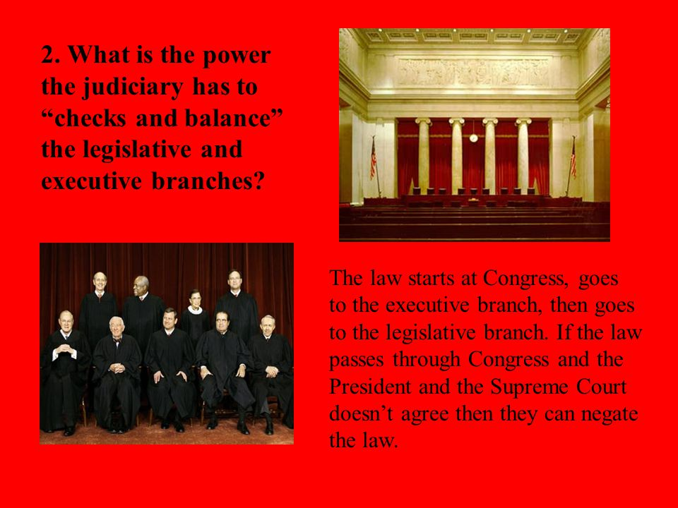 """2. What is the power the judiciary has to """"checks and balance"""" the legislative and executive branches? The law starts at Congress, goes to the executi"""