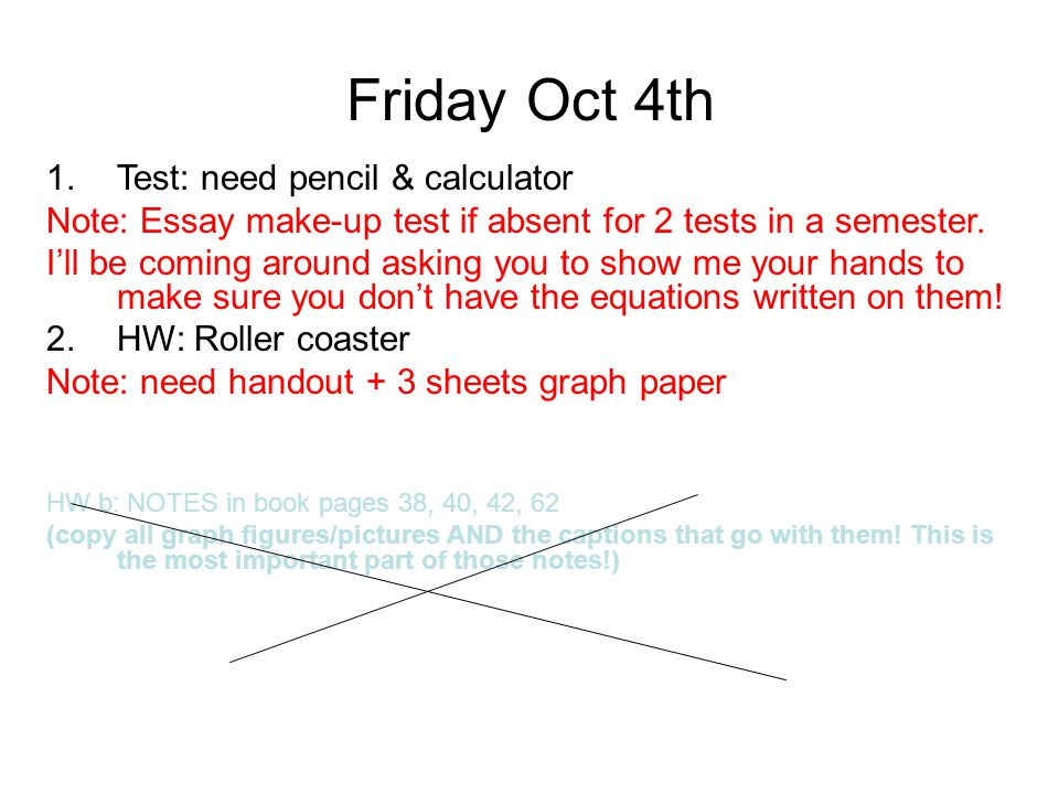 Friday Oct 4th 1.Test: need pencil & calculator Note: Essay make-up test if absent for 2 tests in a semester.