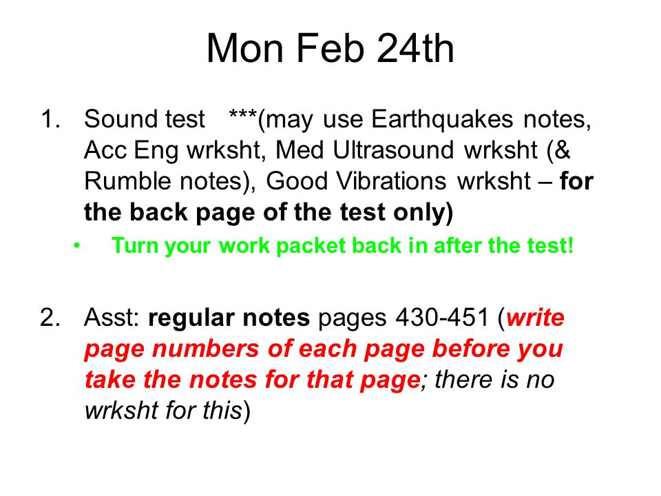 Mon Feb 24th 1.Sound test ***(may use Earthquakes notes, Acc Eng wrksht, Med Ultrasound wrksht (& Rumble notes), Good Vibrations wrksht – for the back page of the test only) Turn your work packet back in after the test.