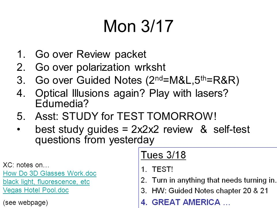 Mon 3/17 1.Go over Review packet 2.Go over polarization wrksht 3.Go over Guided Notes (2 nd =M&L,5 th =R&R) 4.Optical Illusions again.