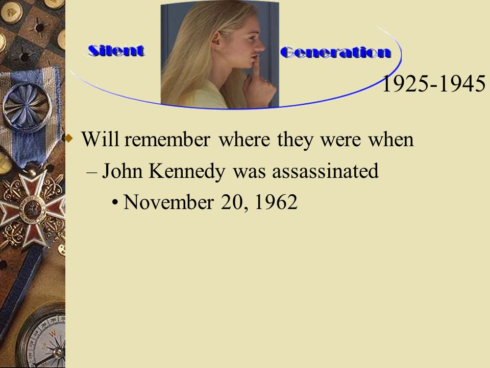  Will remember where they were when – John Kennedy was assassinated November 20,