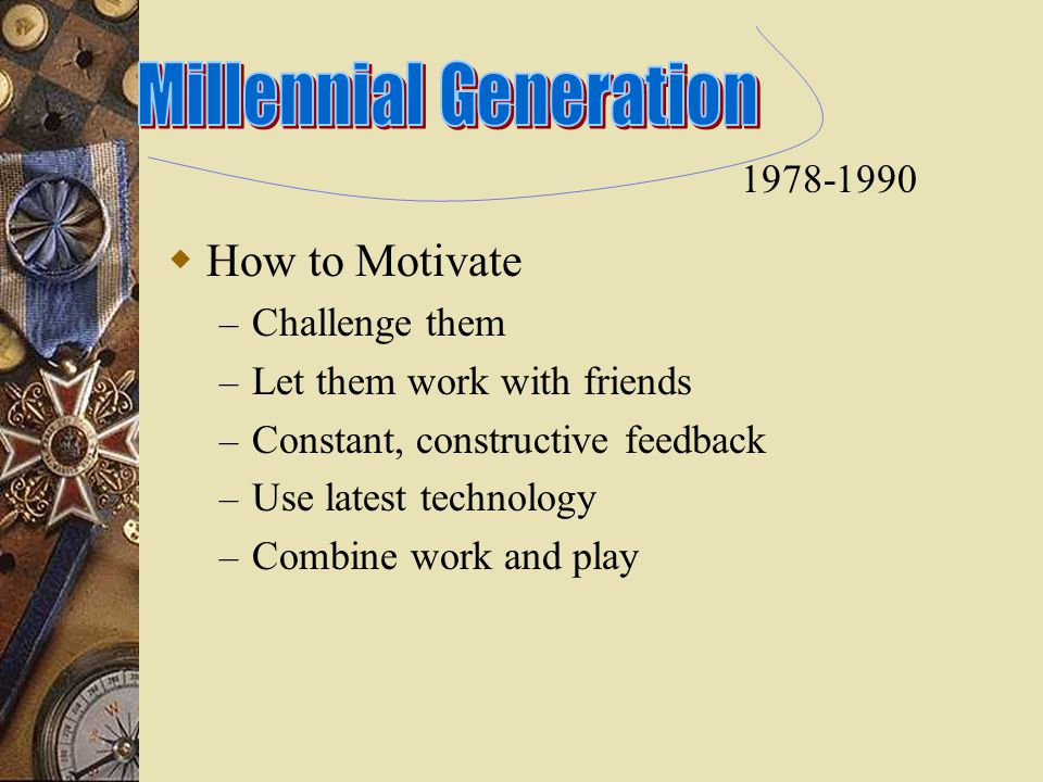  How to Motivate – Challenge them – Let them work with friends – Constant, constructive feedback – Use latest technology – Combine work and play