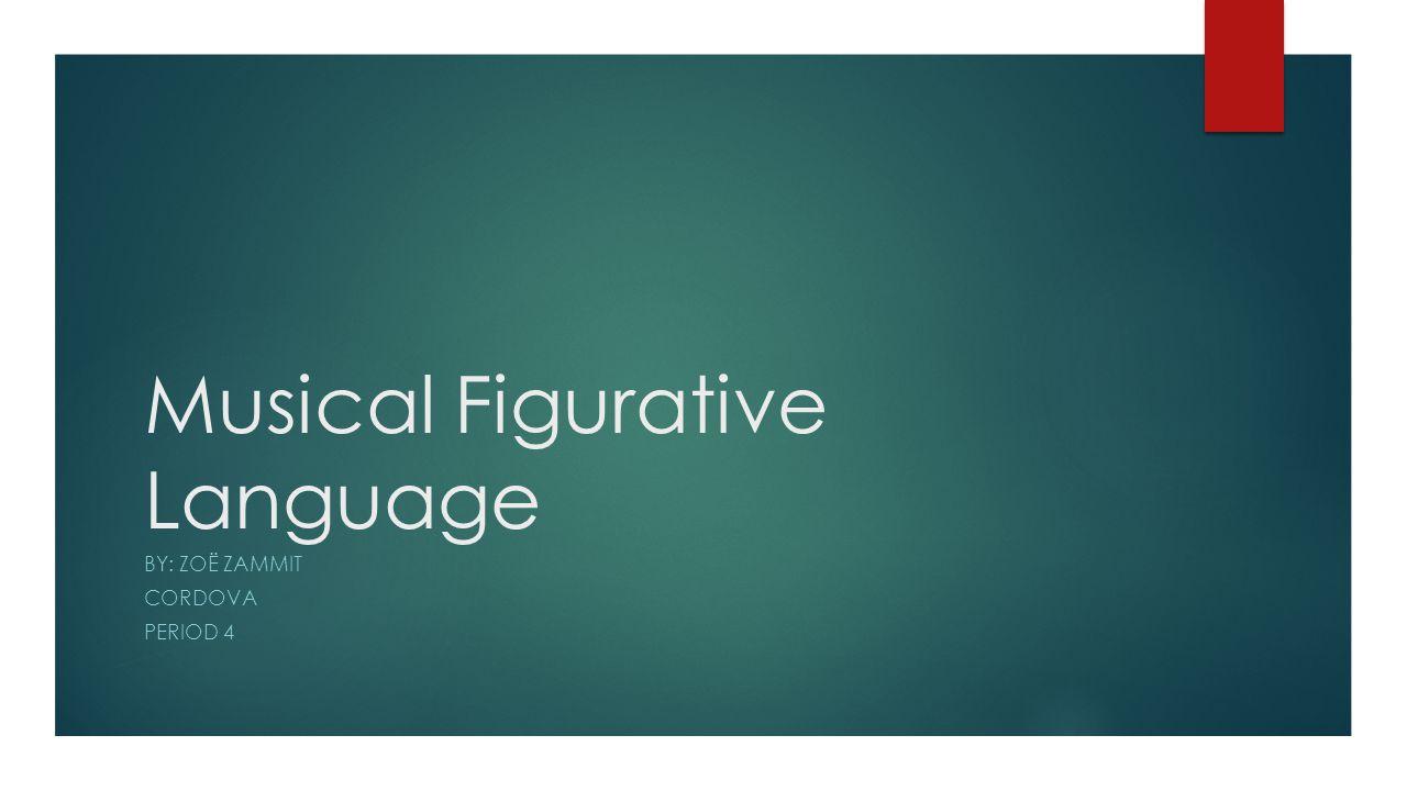 Musical Figurative Language BY: ZOË ZAMMIT CORDOVA PERIOD 4