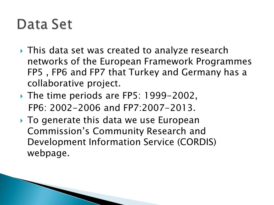 This data set was created to analyze research networks of the European Framework Programmes FP5, FP6 and FP7 that Turkey and Germany has a collaborative project.