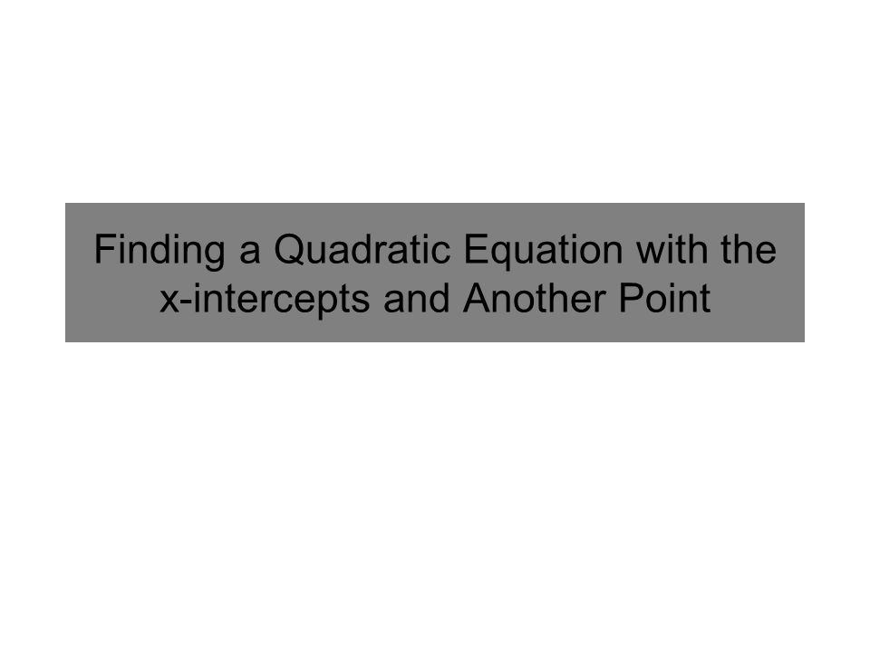 Finding a Quadratic Equation with the x-intercepts and Another Point