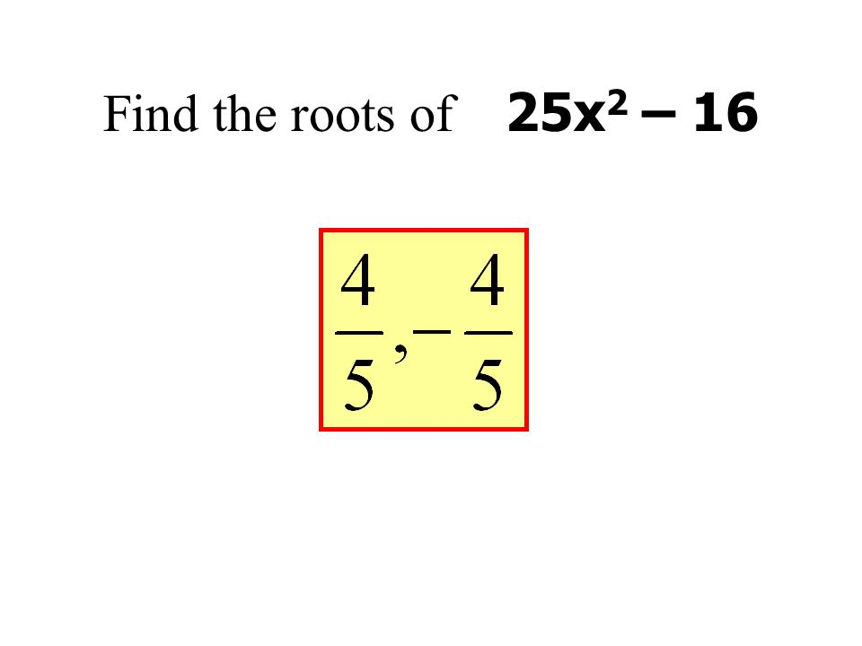 Find the roots of 25x 2 – 16
