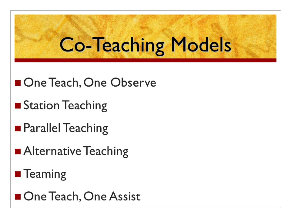 Co-Teaching Models One Teach, One Observe Station Teaching Parallel Teaching Alternative Teaching Teaming One Teach, One Assist