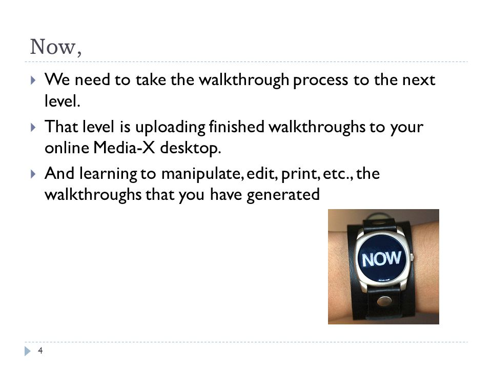 Now, 4  We need to take the walkthrough process to the next level.