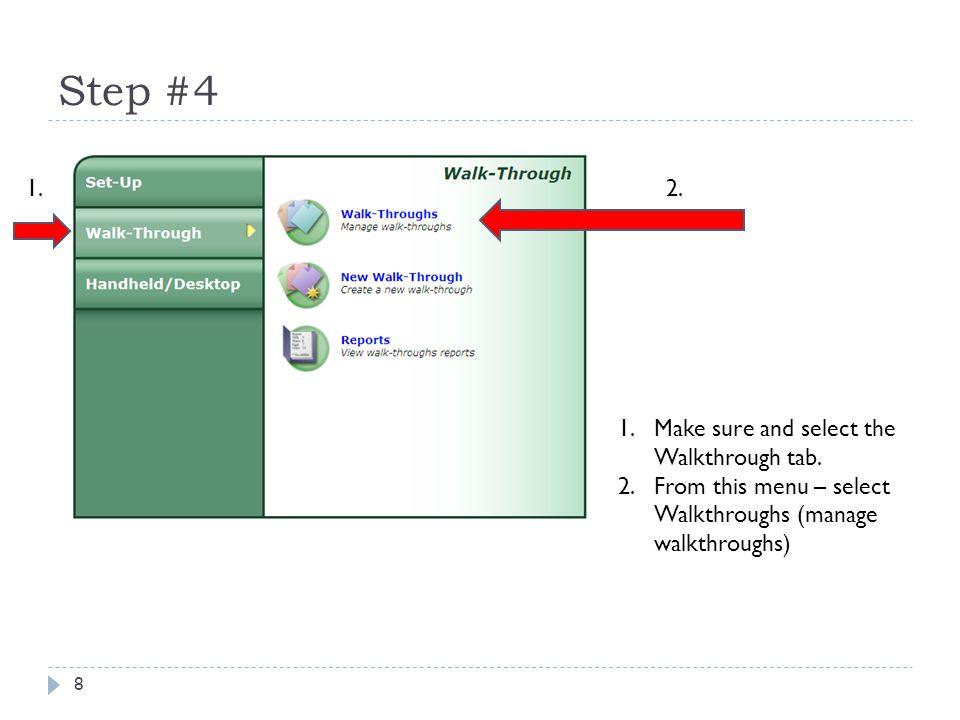 Step #4 8 1.2. 1.Make sure and select the Walkthrough tab. 2.From this menu – select Walkthroughs (manage walkthroughs)