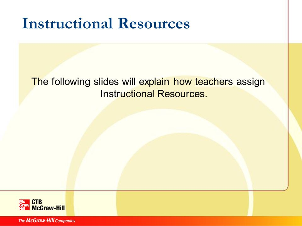 Instructional Resources The following slides will explain how teachers assign Instructional Resources.