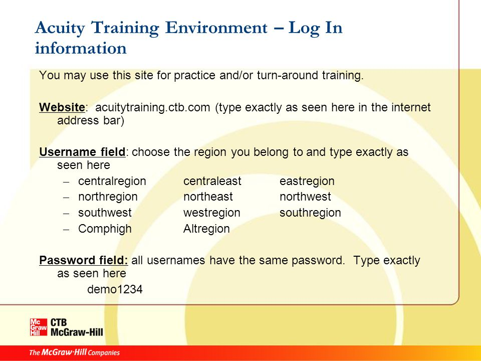 Acuity Training Environment – Log In information You may use this site for practice and/or turn-around training.