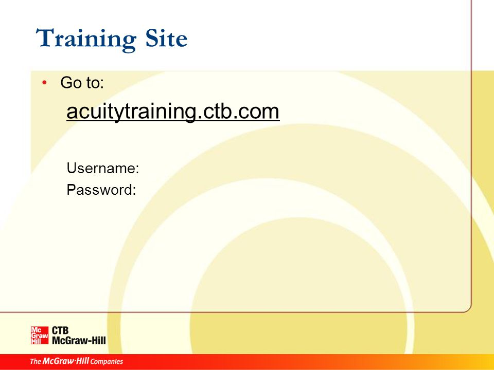 Training Site Go to: acuitytraining.ctb.com Username: Password: