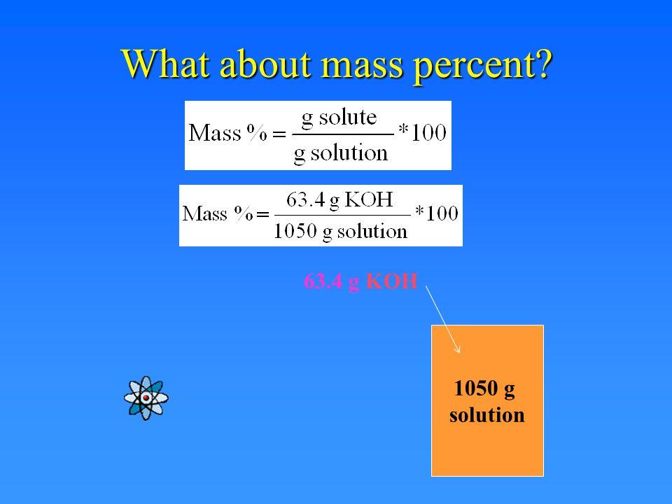 1050 g solution 1050 g solution – 63.4 g KOH – 63.4 g KOH 986.6 g solvent 986.6 g solvent m = 1.13 mol KOH = 1.15 mol m = 1.13 mol KOH = 1.15 mol 0.9866 kg kg 0.9866 kg kg