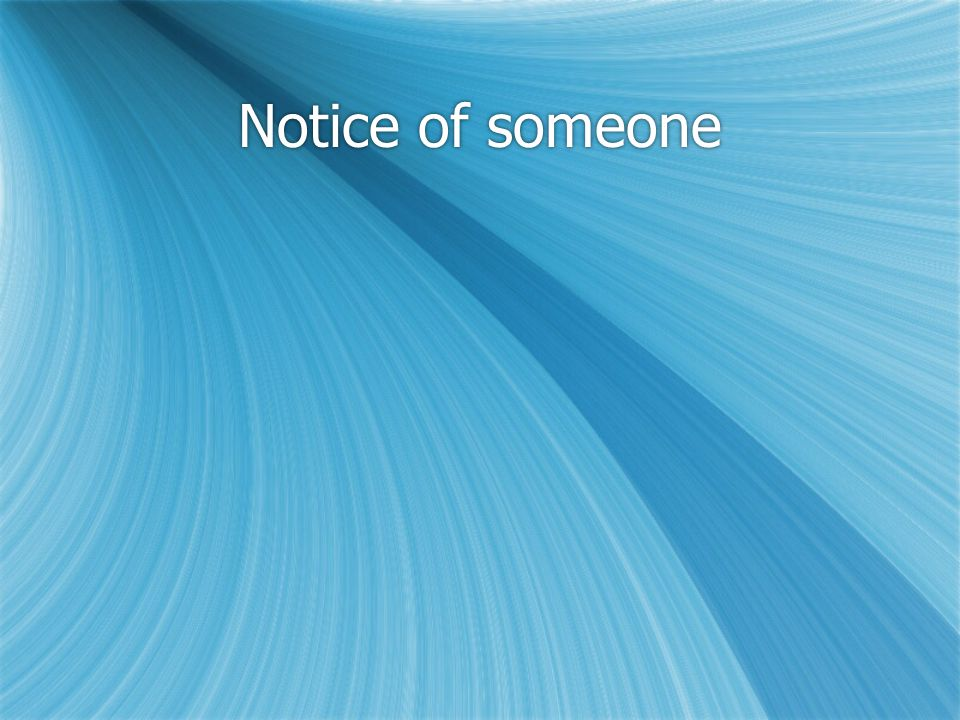 Notice of someone